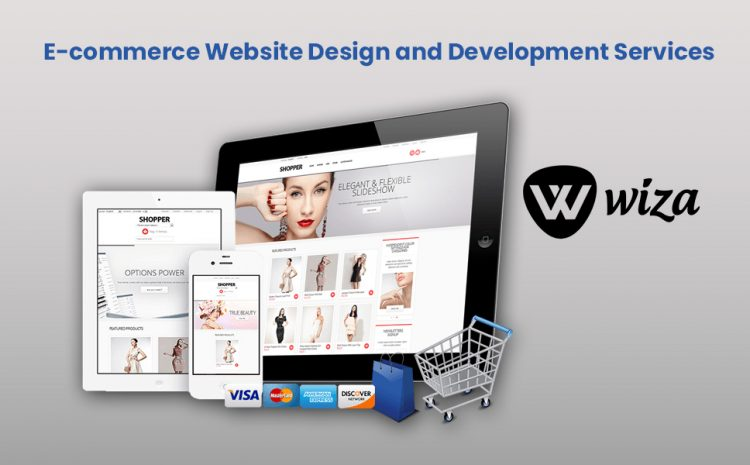 E-COMMERCE WEBSITE DESIGN: WHY SELECT WIZA LIMITED ?