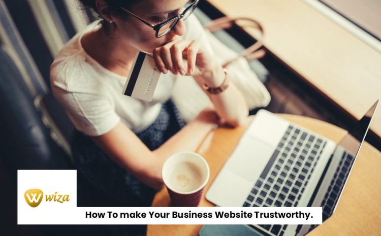 How To Create Your Business Website Trustworthy.