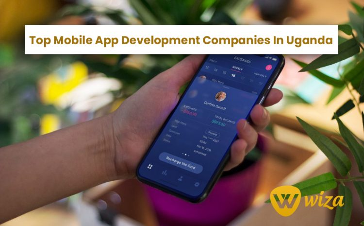 Top Mobile App Development Companies In Uganda Within 2021.